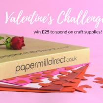 Valentine Craft Challenge! Win a £25 Papermilldirect Voucher