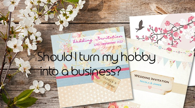 should i turn my hobby into a business